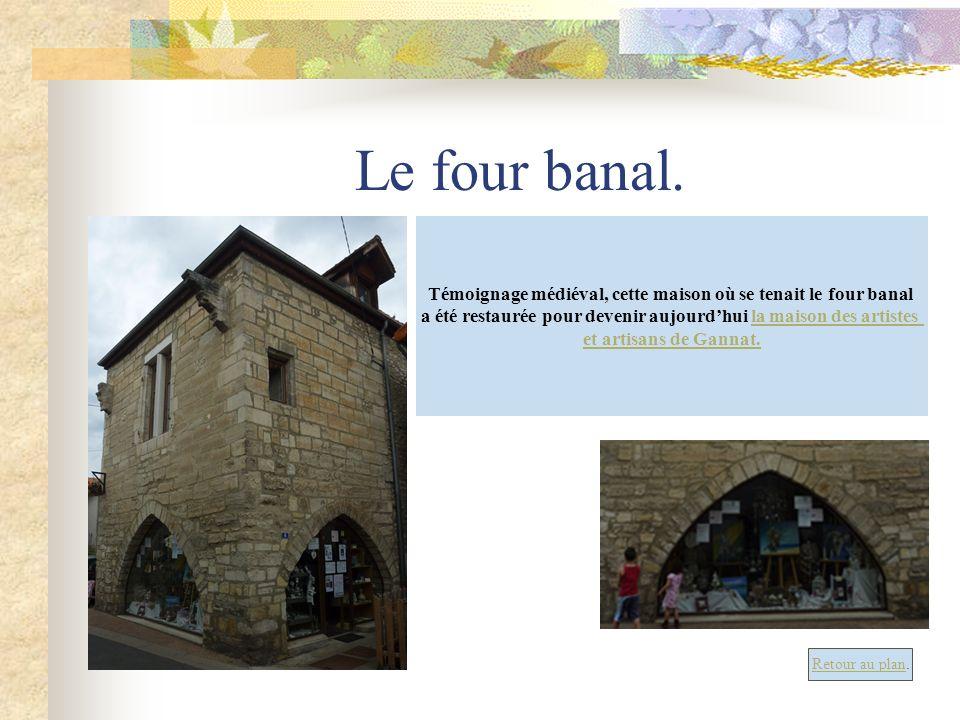 Le four banal. Témoignage médiéval, cette maison où se tenait le four banal. a été restaurée pour devenir aujourd'hui la maison des artistes.
