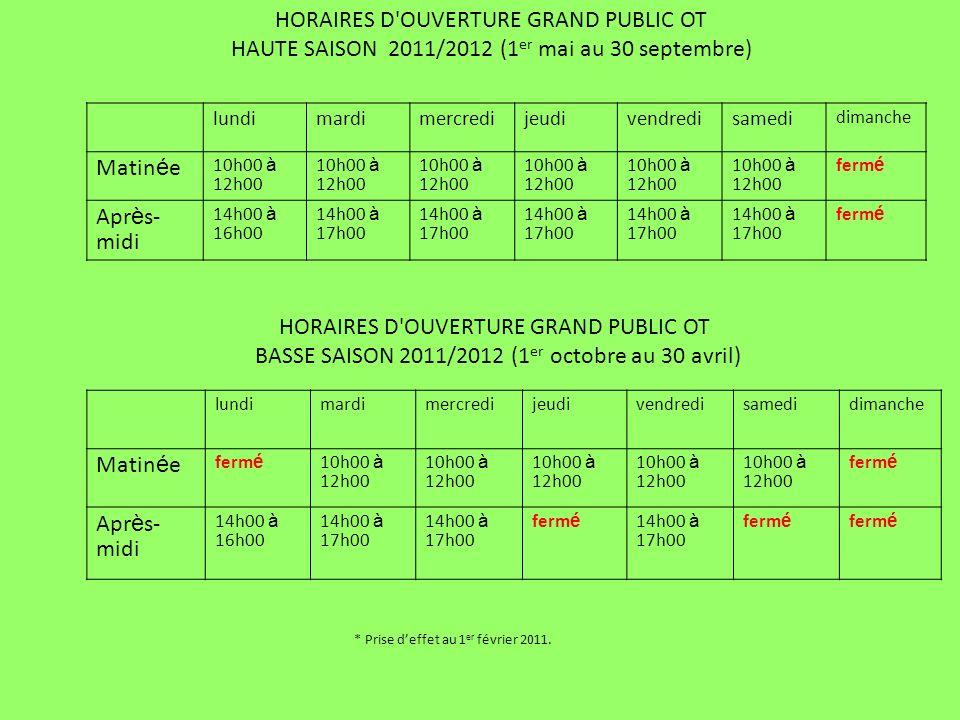 HORAIRES D OUVERTURE GRAND PUBLIC OT HAUTE SAISON 2011/2012 (1er mai au 30 septembre)