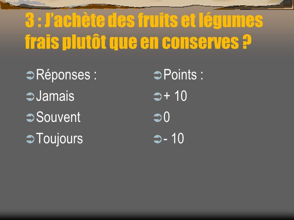 3 : J'achète des fruits et légumes frais plutôt que en conserves