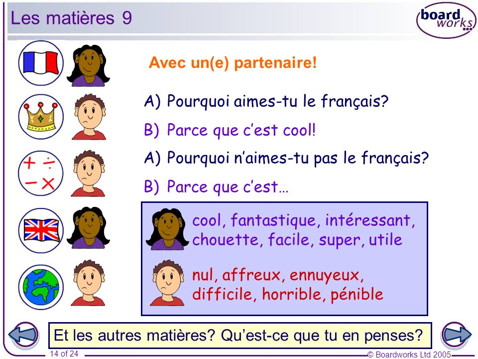 Les matières 9 Avec un(e) partenaire! Pourquoi aimes-tu le français