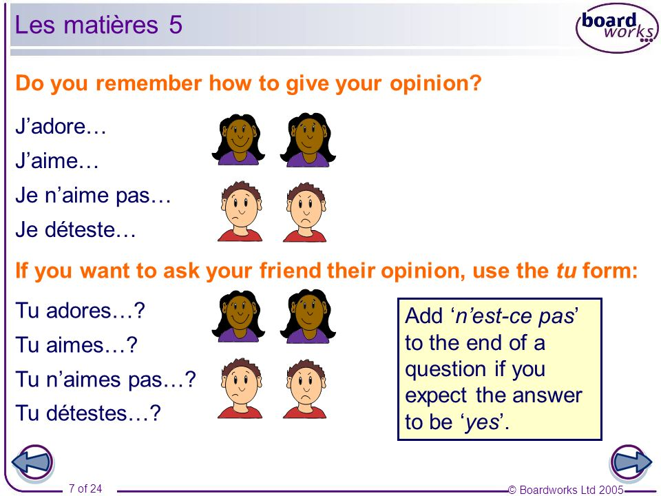 Les matières 5 Do you remember how to give your opinion J'adore…