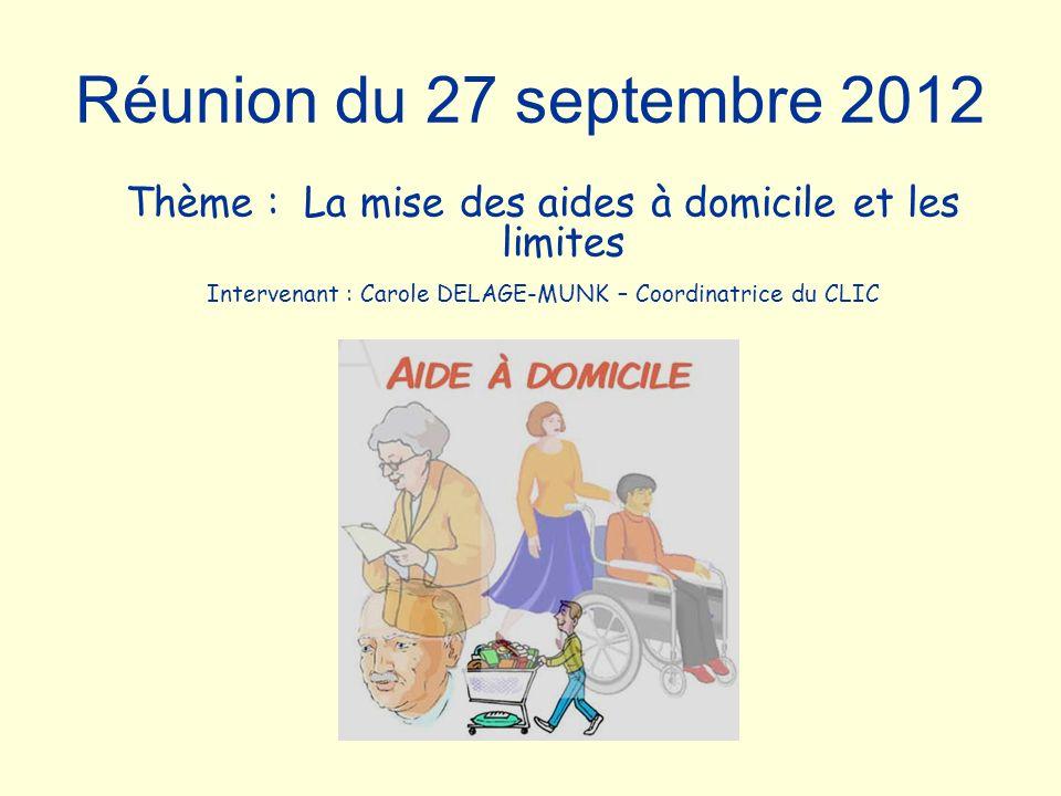 Réunion du 27 septembre 2012 Thème : La mise des aides à domicile et les limites.