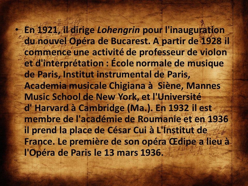 En 1921, il dirige Lohengrin pour l inauguration du nouvel Opéra de Bucarest.