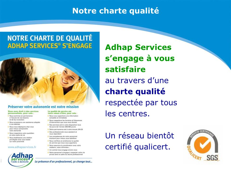 Notre charte qualité Adhap Services. s'engage à vous. satisfaire. au travers d'une. charte qualité.