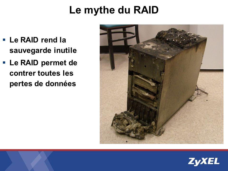 Le mythe du RAID Le RAID rend la sauvegarde inutile