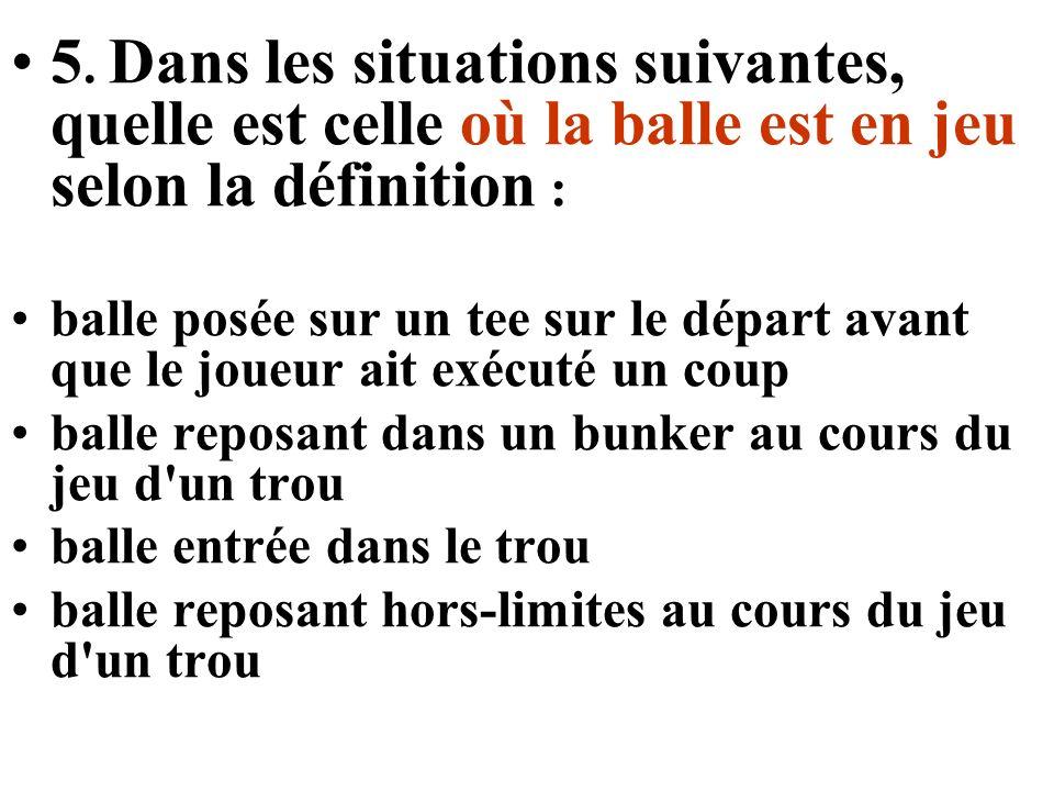 5. Dans les situations suivantes, quelle est celle où la balle est en jeu selon la définition :