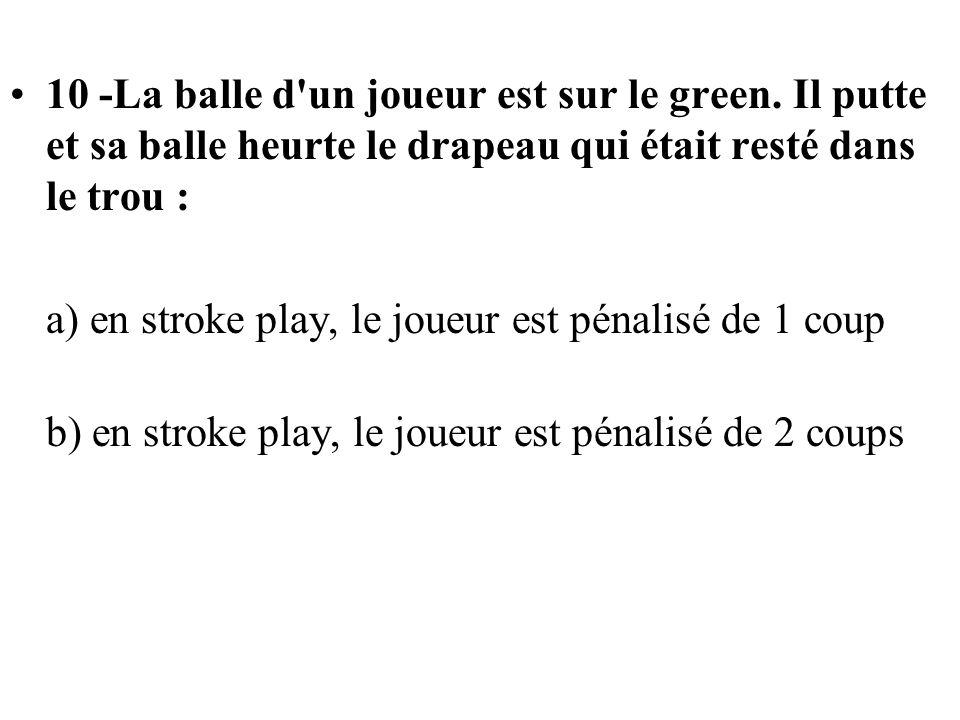 10 -La balle d un joueur est sur le green