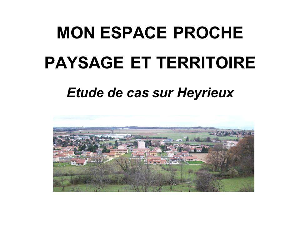 MON ESPACE PROCHE PAYSAGE ET TERRITOIRE Etude de cas sur Heyrieux