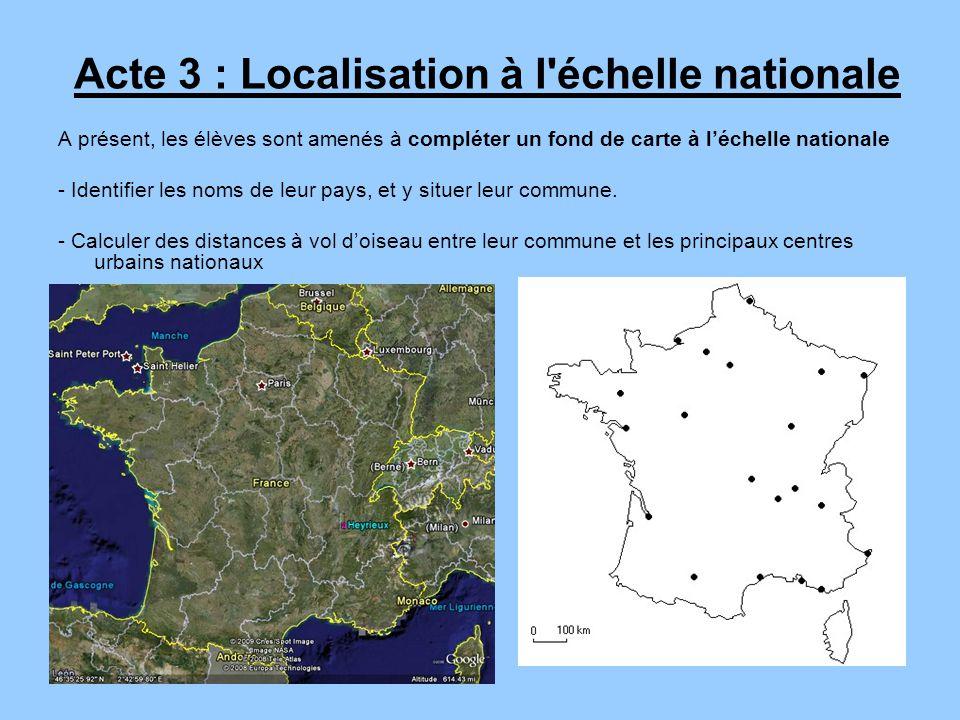 Acte 3 : Localisation à l échelle nationale