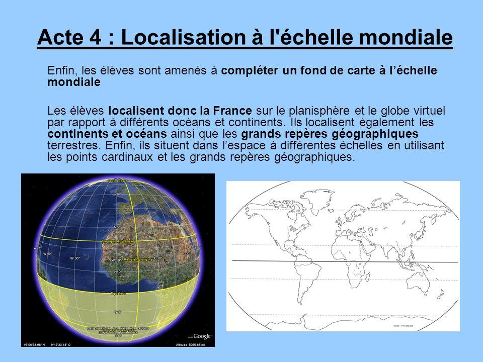 Acte 4 : Localisation à l échelle mondiale