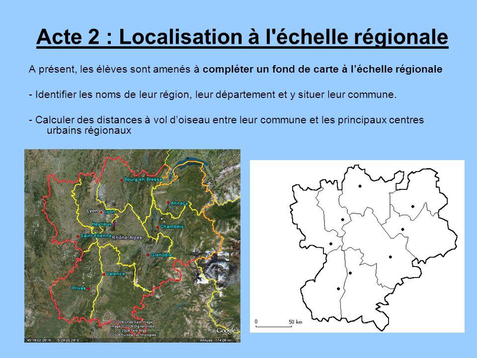 Acte 2 : Localisation à l échelle régionale