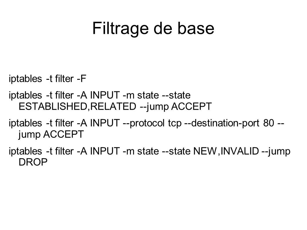 Filtrage de base iptables -t filter -F