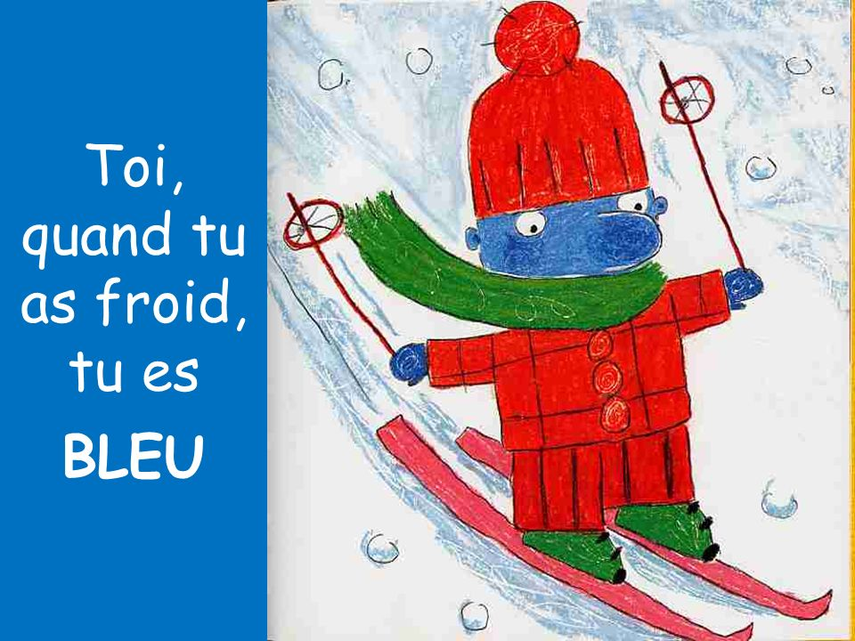 Toi, quand tu as froid, tu es