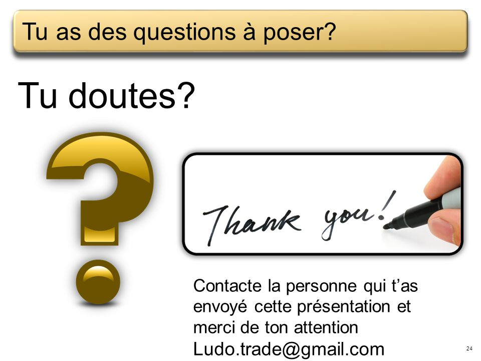 Tu doutes Tu as des questions à poser Ludo.trade@gmail.com
