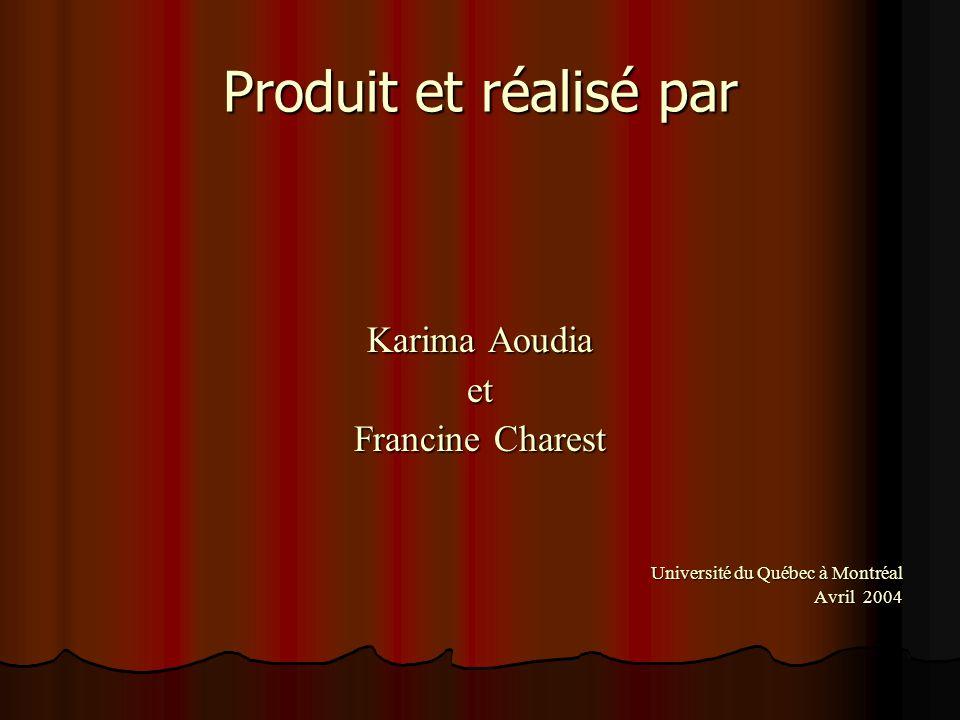 Produit et réalisé par Karima Aoudia et Francine Charest