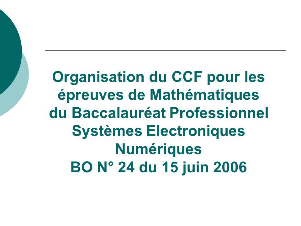 Organisation du CCF pour les épreuves de Mathématiques du Baccalauréat Professionnel Systèmes Electroniques Numériques BO N° 24 du 15 juin 2006