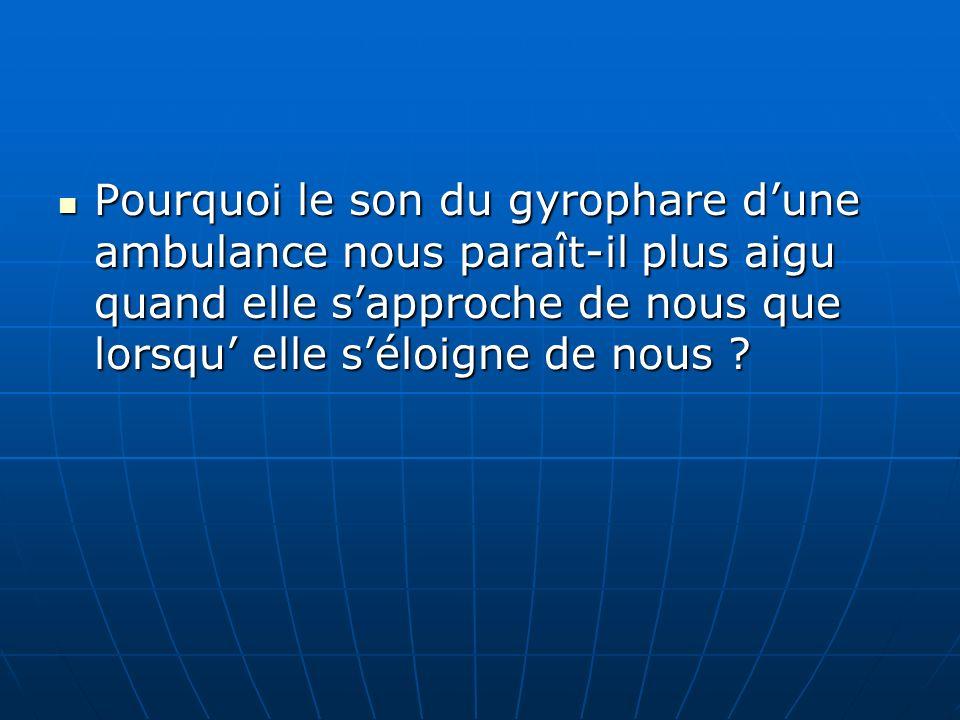 Pourquoi le son du gyrophare d'une ambulance nous paraît-il plus aigu quand elle s'approche de nous que lorsqu' elle s'éloigne de nous
