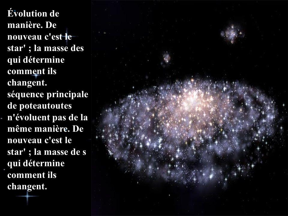 Évolution de manière. De nouveau c est le star ; la masse des qui détermine comment ils changent.