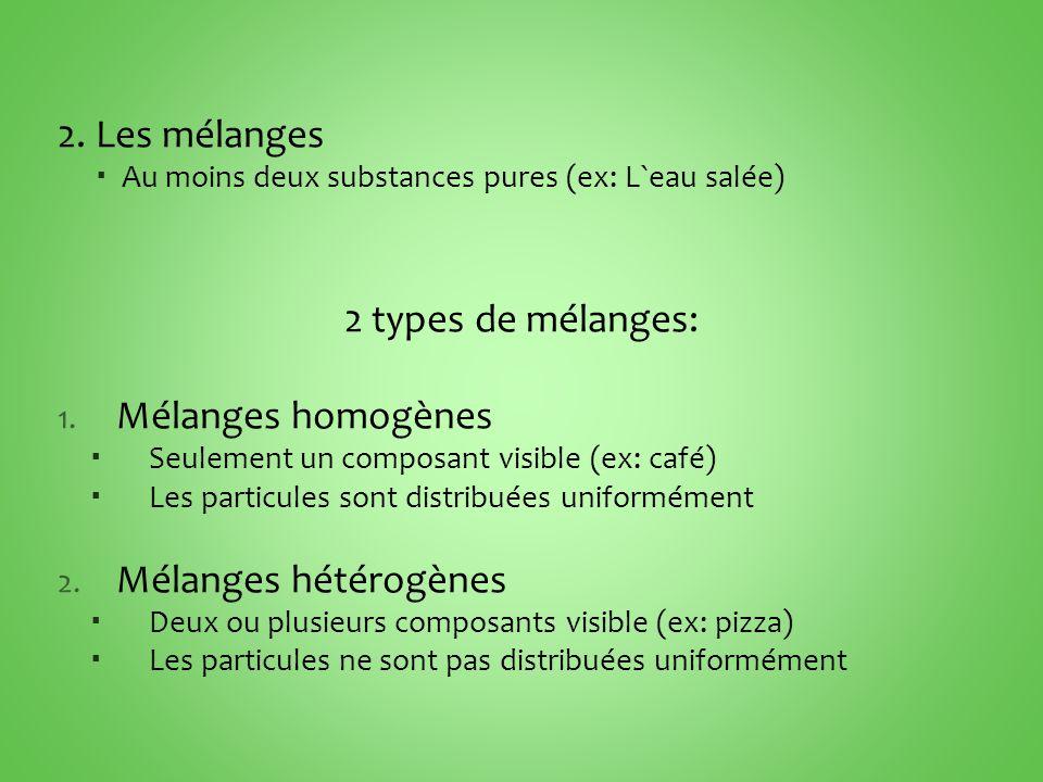 2. Les mélanges 2 types de mélanges: Mélanges homogènes