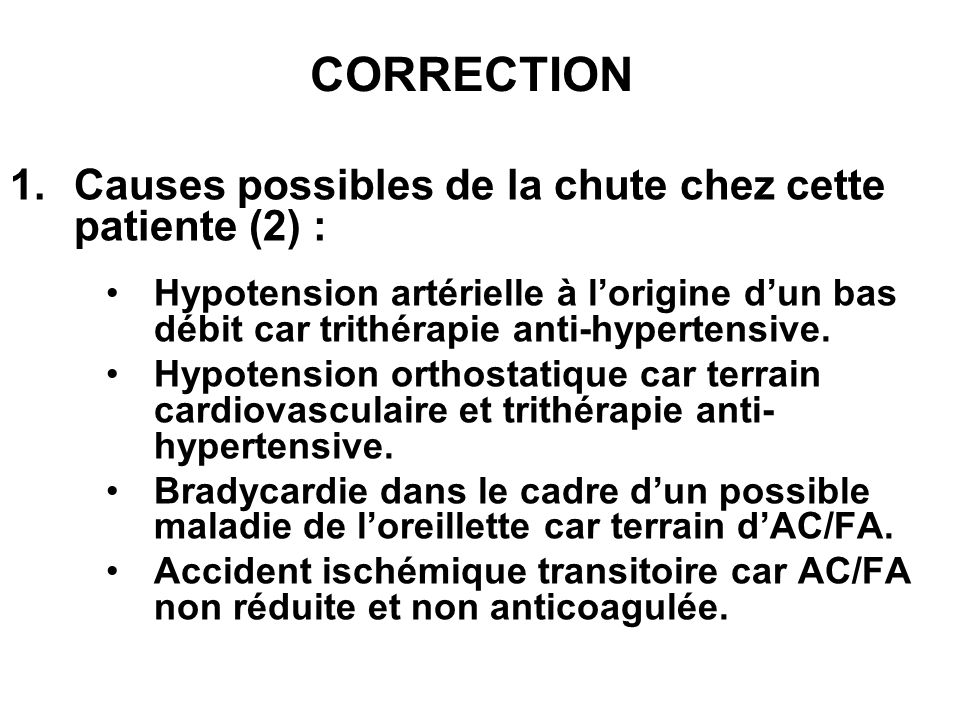 CORRECTION Causes possibles de la chute chez cette patiente (2) :