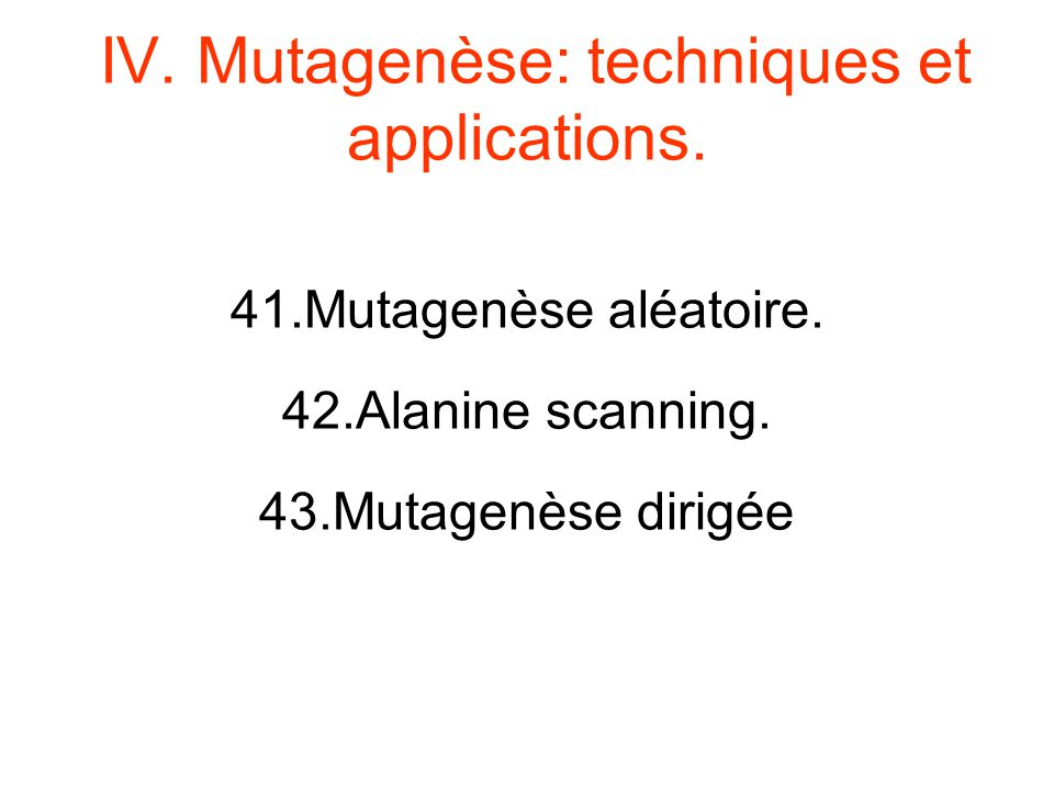 IV. Mutagenèse: techniques et applications.