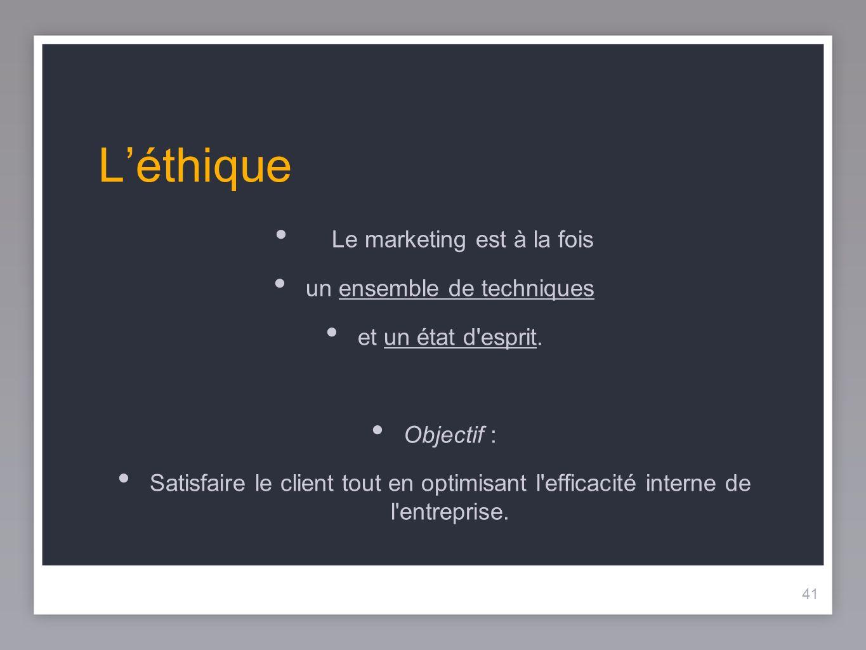 L'éthique Le marketing est à la fois un ensemble de techniques
