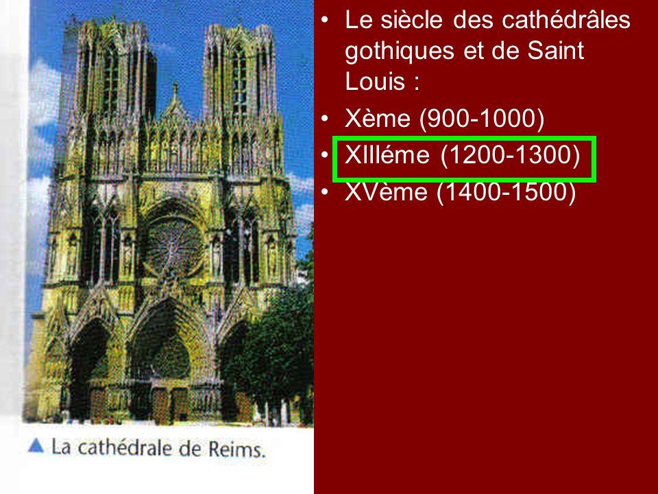 Le siècle des cathédrâles gothiques et de Saint Louis :