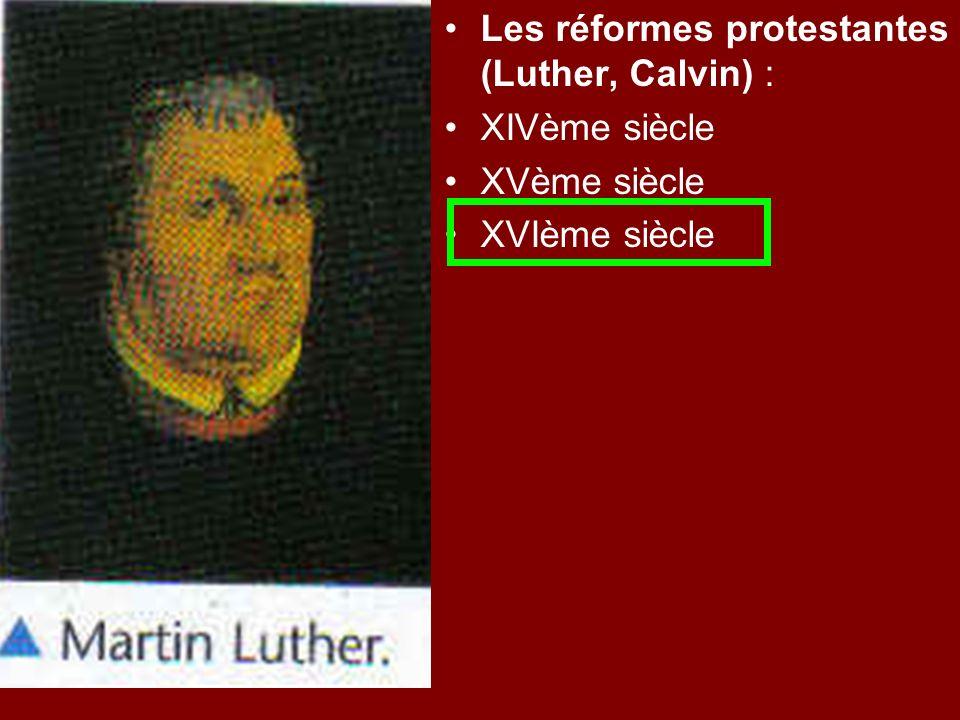 Les réformes protestantes (Luther, Calvin) :