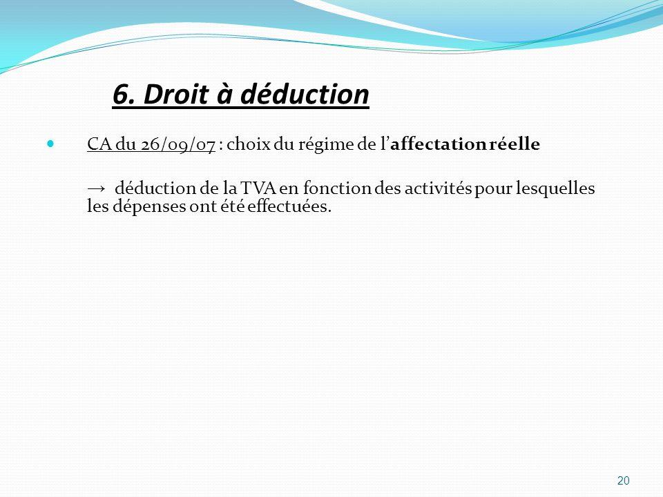 6. Droit à déduction CA du 26/09/07 : choix du régime de l'affectation réelle.