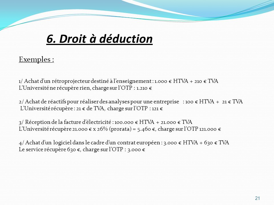 6. Droit à déduction Exemples :