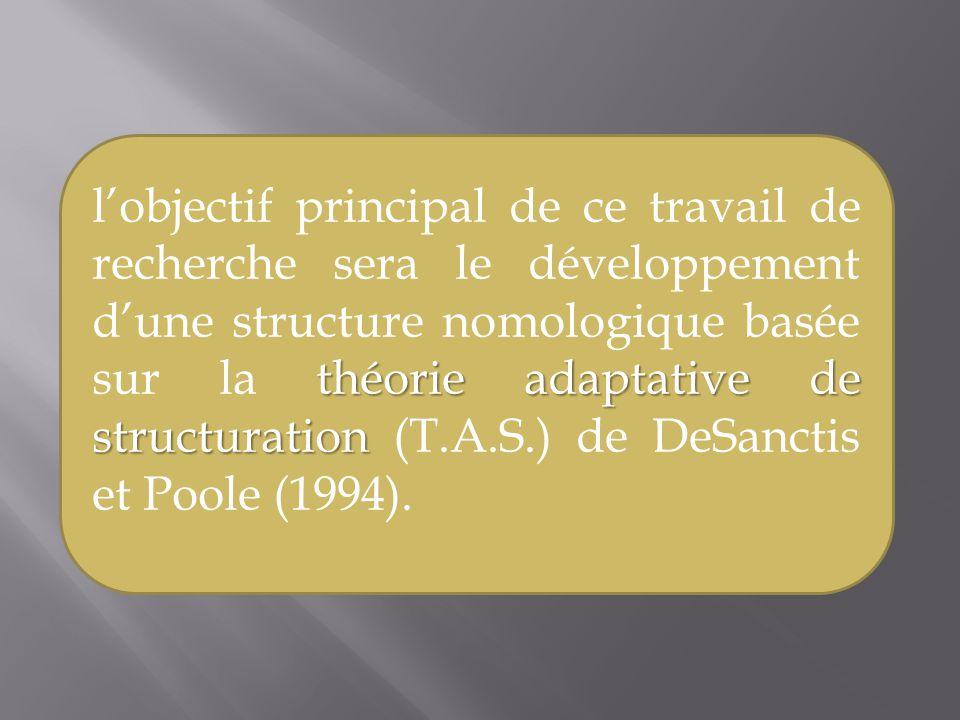 l'objectif principal de ce travail de recherche sera le développement d'une structure nomologique basée sur la théorie adaptative de structuration (T.A.S.) de DeSanctis et Poole (1994).