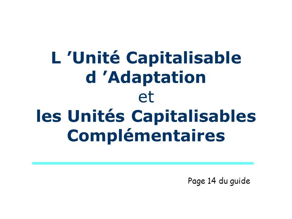 L 'Unité Capitalisable d 'Adaptation et les Unités Capitalisables Complémentaires Page 14 du guide