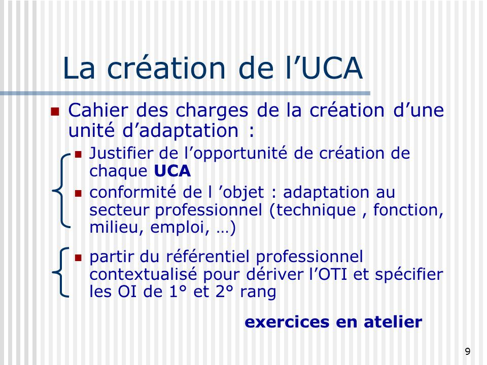 La création de l'UCA Cahier des charges de la création d'une unité d'adaptation : Justifier de l'opportunité de création de chaque UCA.