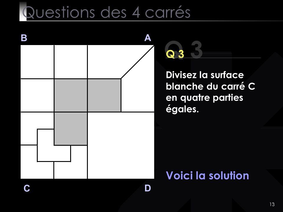 Q 3 Questions des 4 carrés Q 3 Voici la solution B A
