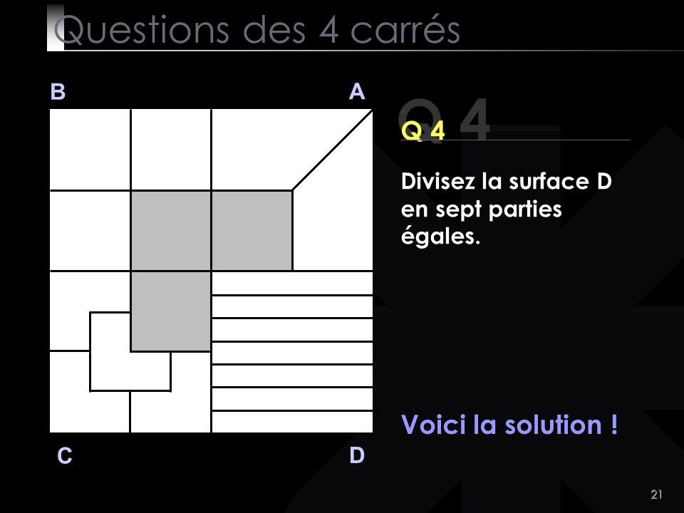 Q 4 Questions des 4 carrés Q 4 Voici la solution ! B A