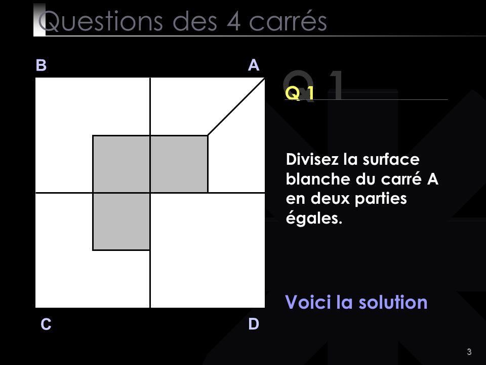 Q 1 Questions des 4 carrés Q 1 Voici la solution B A