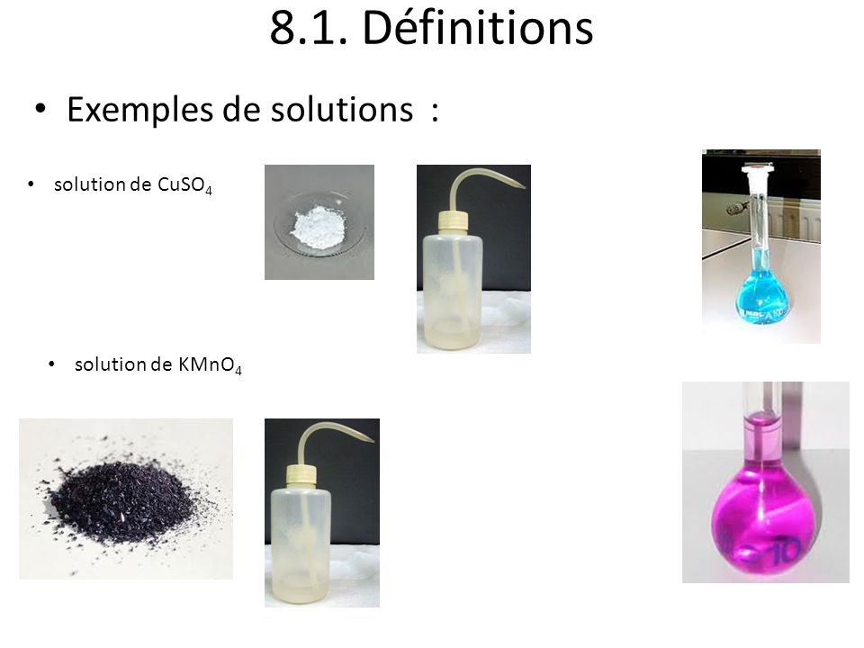 8.1. Définitions Exemples de solutions : solution de CuSO4