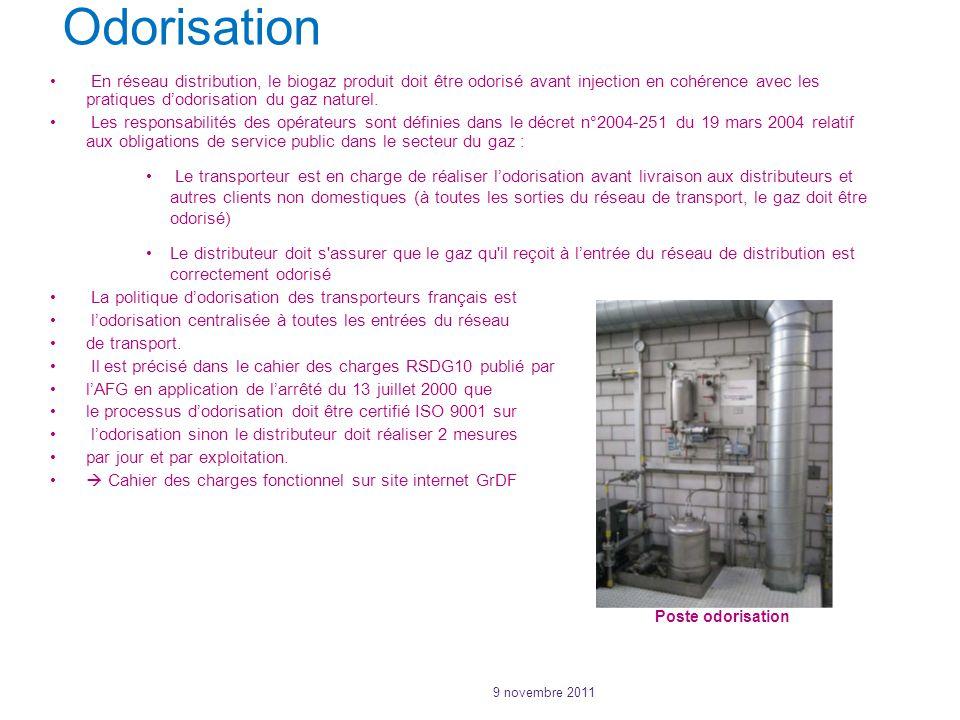 Odorisation En réseau distribution, le biogaz produit doit être odorisé avant injection en cohérence avec les pratiques d'odorisation du gaz naturel.