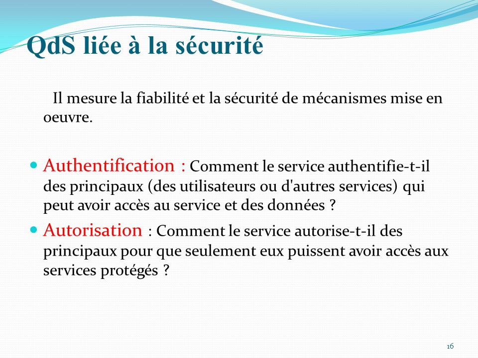QdS liée à la sécurité Il mesure la fiabilité et la sécurité de mécanismes mise en oeuvre.