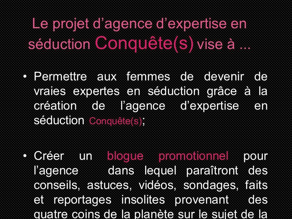 Le projet d'agence d'expertise en séduction Conquête(s) vise à ...