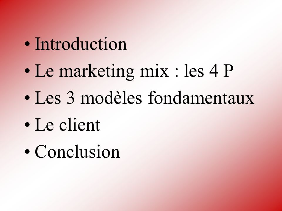 Introduction Le marketing mix : les 4 P Les 3 modèles fondamentaux Le client Conclusion