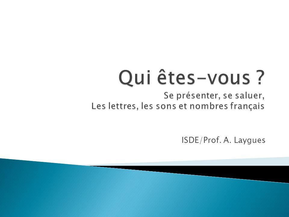 Qui êtes-vous Se présenter, se saluer, Les lettres, les sons et nombres français