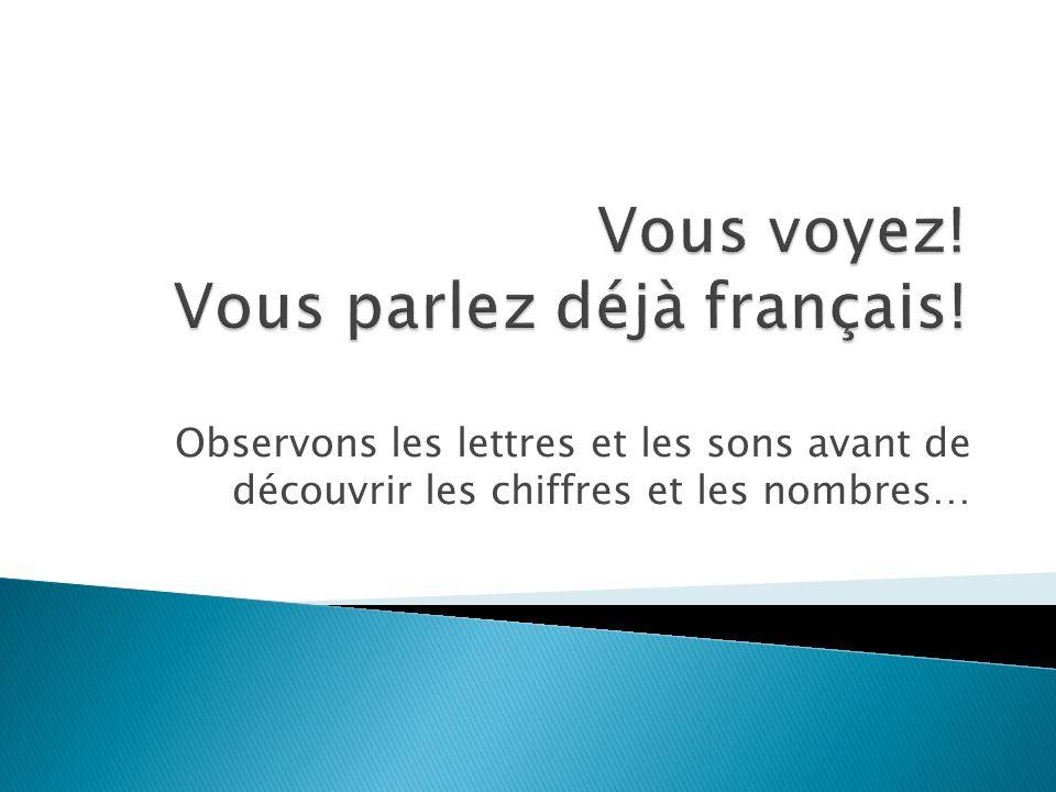 Vous voyez! Vous parlez déjà français!