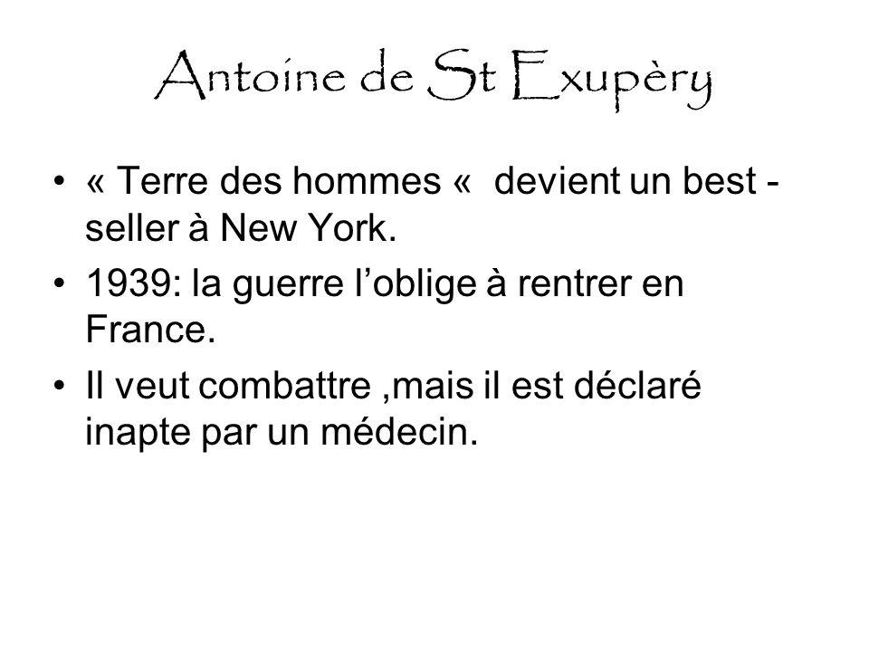 Antoine de St Exupèry « Terre des hommes « devient un best -seller à New York. 1939: la guerre l'oblige à rentrer en France.