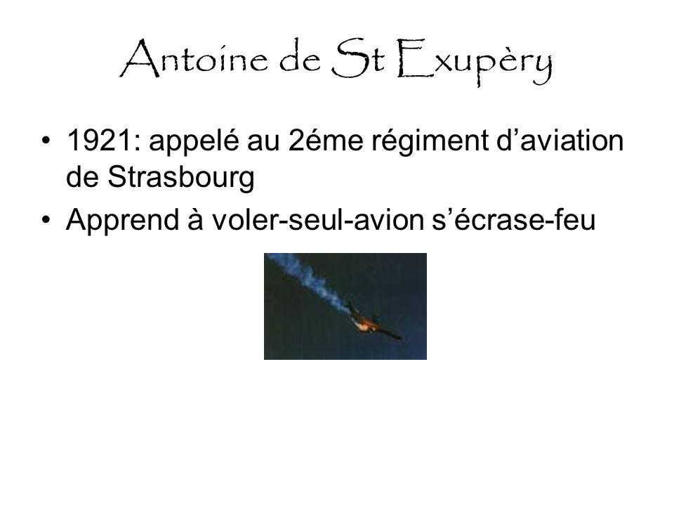 Antoine de St Exupèry 1921: appelé au 2éme régiment d'aviation de Strasbourg.