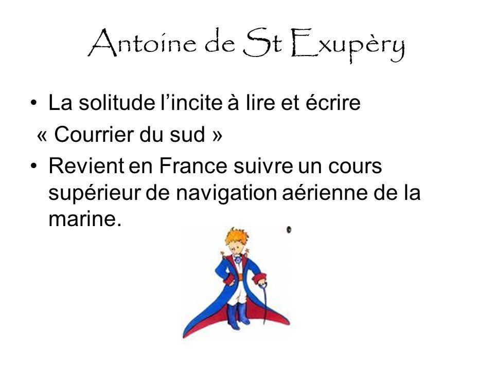 Antoine de St Exupèry La solitude l'incite à lire et écrire