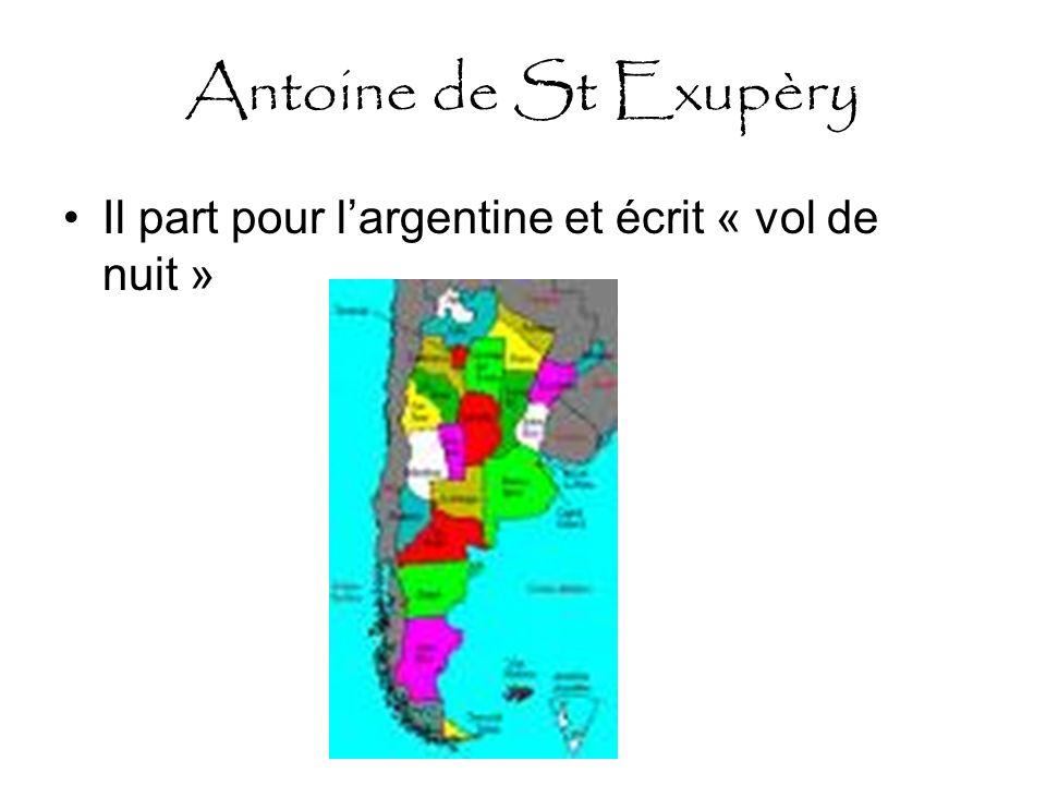 Antoine de St Exupèry Il part pour l'argentine et écrit « vol de nuit »