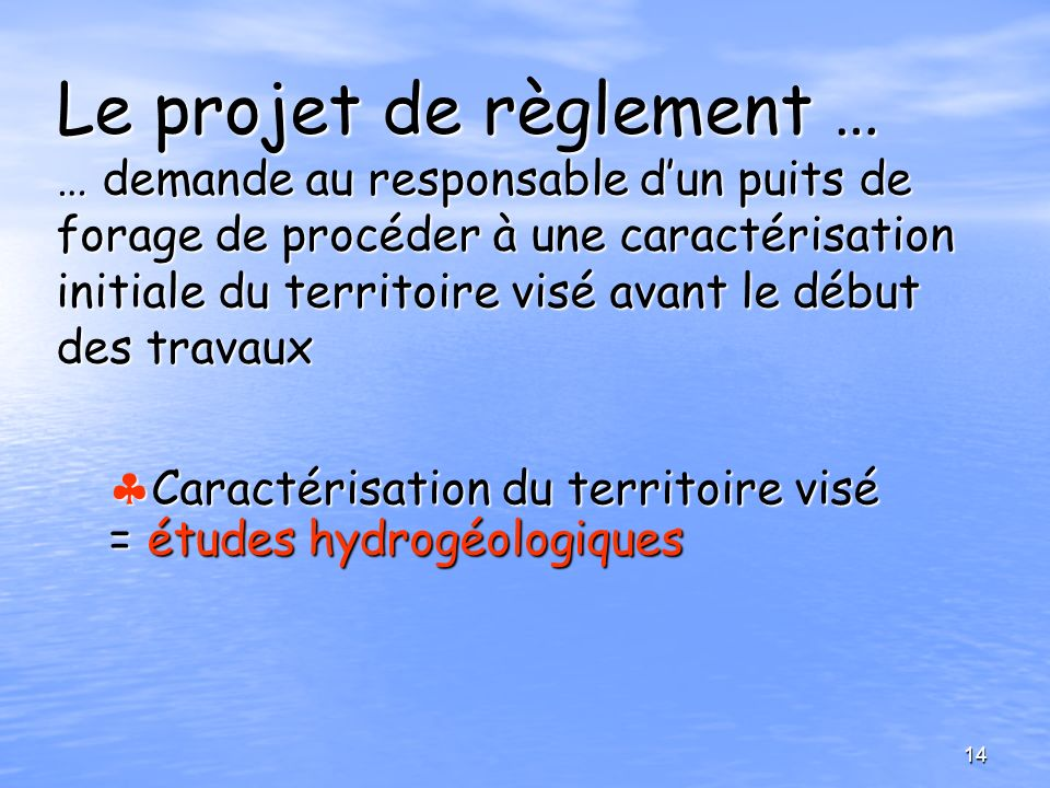 Le projet de règlement … … demande au responsable d'un puits de forage de procéder à une caractérisation initiale du territoire visé avant le début des travaux