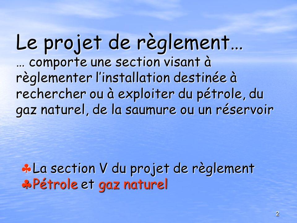 Le projet de règlement… … comporte une section visant à règlementer l'installation destinée à rechercher ou à exploiter du pétrole, du gaz naturel, de la saumure ou un réservoir
