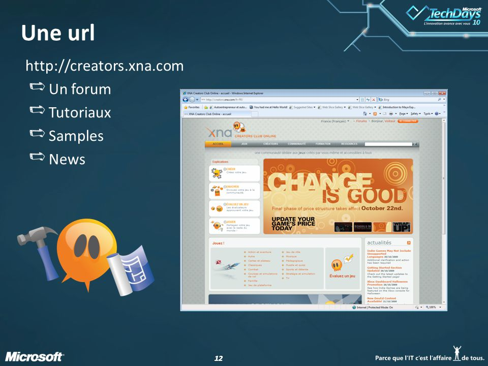 Une url http://creators.xna.com Un forum Tutoriaux Samples News